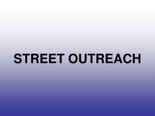 STREET OUTREACH
