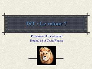 IST : Le retour ?