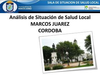 Análisis de Situación de Salud Local MARCOS JUAREZ CORDOBA