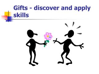 Gifts - discover and apply skills