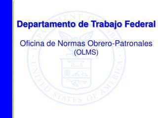 Departamento  de  Trabajo  Federal Oficina  de  Normas Obrero-Patronales (OLMS)