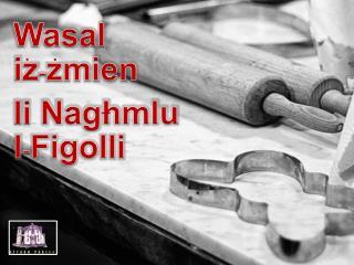 Wasal iz - zmien l i Naghmlu l - Figolli