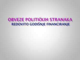 OBVEZE POLITIČKIH STRANAKA REDOVITO GODIŠNJE FINANCIRANJE