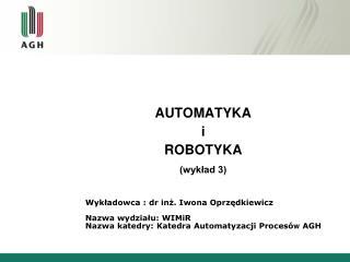 AUTOMATYKA i ROBOTYKA (wykład 3)