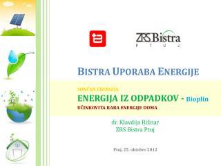 B ISTRA U PORABA  E NERGIJE SONČNA ENERGIJA ENERGIJA IZ ODPADKOV -  Bioplin