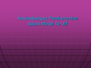 Keseimbangan Perekonomian dalam Model IS-LM