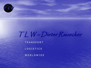 T L W – Dieter Rauecker