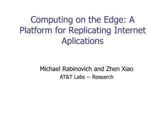 Computing on the Edge: A Platform for Replicating Internet Aplications