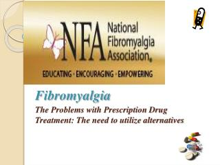 Fibromyalgia The Problems with Prescription Drug 	Treatment: The need to utilize alternatives