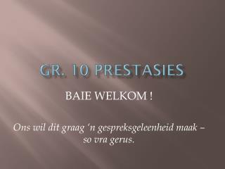 Gr. 10 PRESTASIES