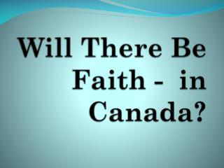 Will There  Be Faith -  in Canada?