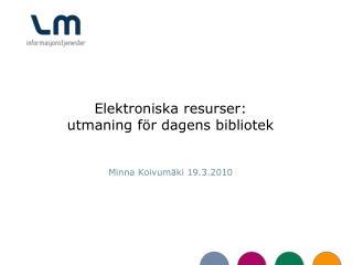 Elektroniska resurser:  utmaning för dagens bibliotek