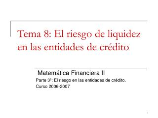 Tema 8: El riesgo de liquidez en las entidades de cr�dito