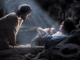 The Importance of Christmas…