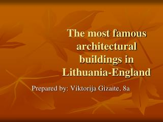 The most famous architectural buildings in Lithuania -England