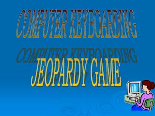 COMPUTER KEYBOARDING JEOPARDY GAME