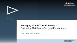 Managing IT and Your Business  – Optimizing Mainframe Cost and Performance