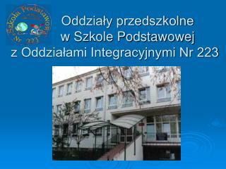 Oddziały przedszkolne          w Szkole Podstawowej  z Oddziałami Integracyjnymi Nr 223