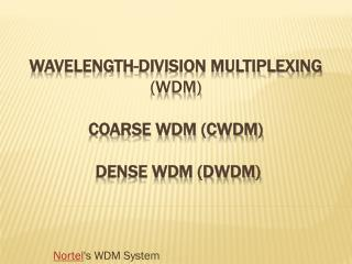 Wavelength-division multiplexing (WDM) Coarse WDM (CWDM)  Dense WDM (DWDM)