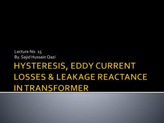 HYSTERESIS, EDDY CURRENT LOSSES & LEAKAGE REACTANCE  IN TRANSFORMER
