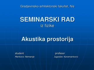 Gradjevinsko-arhitektonski fakultet, Nis SEMINARSKI RAD iz fizike Akustika prostorija