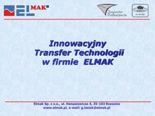 Innowacyjny  Transfer Technologii  w firmie  ELMAK
