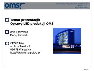 Temat prezentacji: Oprawy LED produkcji OMS