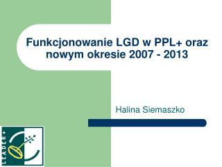 Funkcjonowanie LGD w PPL+ oraz nowym okresie 2007 - 2013