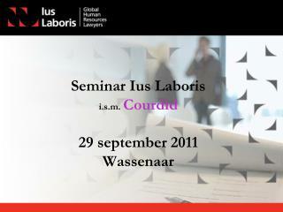 Seminar Ius Laboris  i.s.m.  Courdid 29 september 2011 Wassenaar