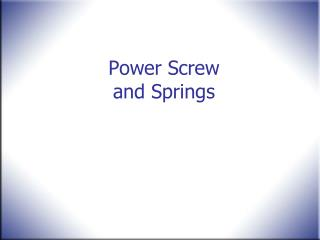 Power Screw  and Springs