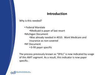 Introduction Why is this needed?  Federal Mandate Medicaid is payer of last resort