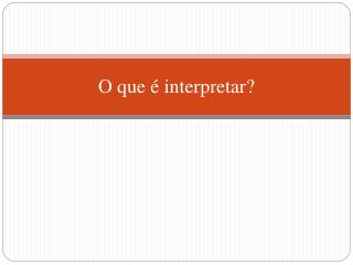 O que é interpretar?