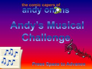 Andy's Musical Challenge                    Press Space to Advance