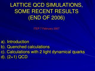 LATTICE QCD SIMULATIONS,  SOME RECENT RESULTS (END OF 2006) ITEP 7 February 2007