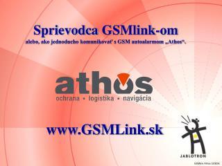 """Sprievodca GSMlink-om alebo, ako jednoducho komunikovať s GSM autoalarmom """"Athos""""."""