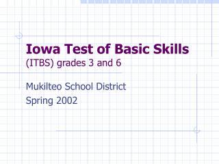 Iowa Test of Basic Skills (ITBS) grades 3 and 6