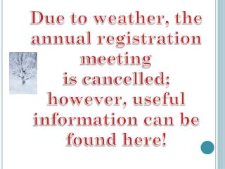 Due to weather, the a nnual registration meeting i s cancelled; however, useful