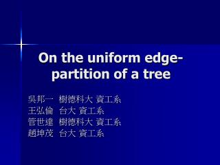 On the uniform edge-partition of a tree