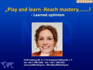 """""""Play and learn -Reach mastery.......! - Learned optimism"""