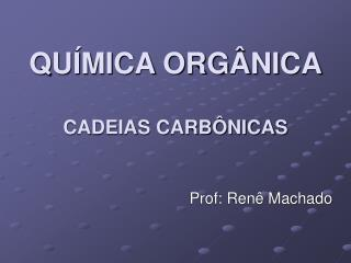 QUÍMICA ORGÂNICA CADEIAS CARBÔNICAS