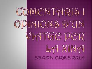 COMENTARIS I OPINIONS D'UN VIATGE PER  LA XINA SEGON CURS 2014