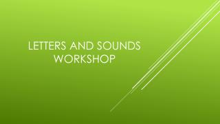 Letters and sounds workshop