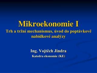 Mikroekonomie I Trh a tržní mechanismus, úvod do poptávkově nabídkové analýzy