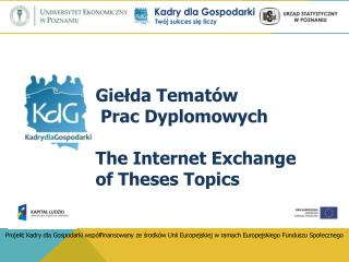 Gie?da Temat�w   Prac Dyplomowych The  I nternet E xchange of  T heses T opics