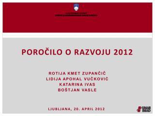 Poročilo o razvoju 2012 Rotija kmet zupančič Lidija apohal vučković Katarina ivas Boštjan vasle