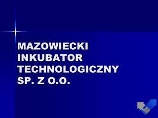 MAZOWIECKI  INKUBATOR  TECHNOLOGICZNY  SP. Z O.O.