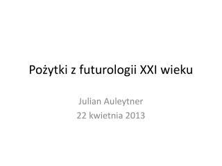 Pożytki z futurologii XXI wieku