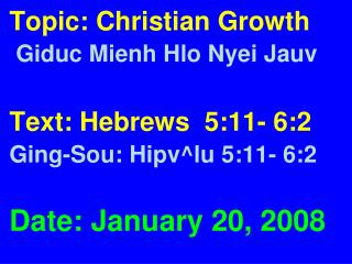 Topic: Christian Growth    Giduc Mienh Hlo Nyei Jauv Text: Hebrews  5:11- 6:2