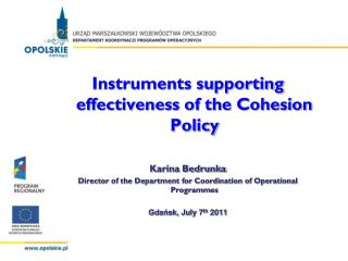 Instruments supporting effectiveness of the Cohesion Policy Karina Bedrunka