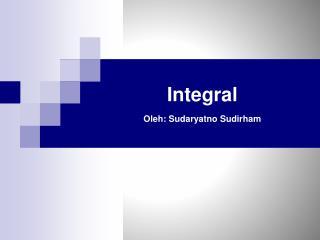 Integral Oleh :  Sudaryatno Sudirham